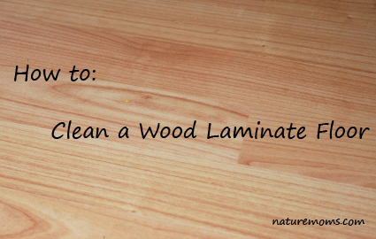 - Clean Wood Laminate Floors Naturally - Nature Moms Blog » Nature Moms