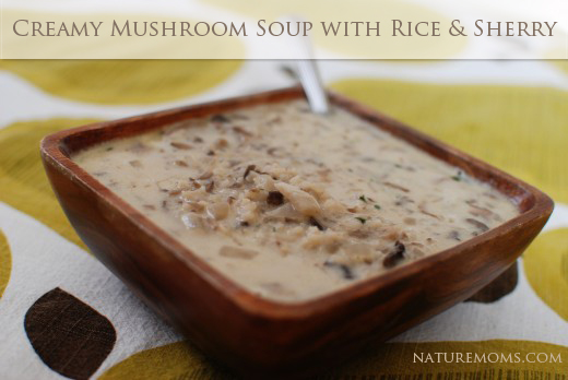Creamy Mushroom Soup with Rice and Sherry - Nature Moms Blog » Nature ...