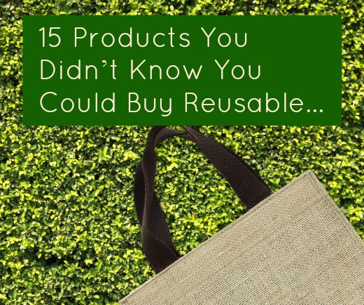 15 Products You Didn't Know You Could Buy Reusable
