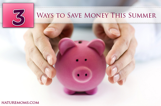 Three Ways to Save Money This Summer