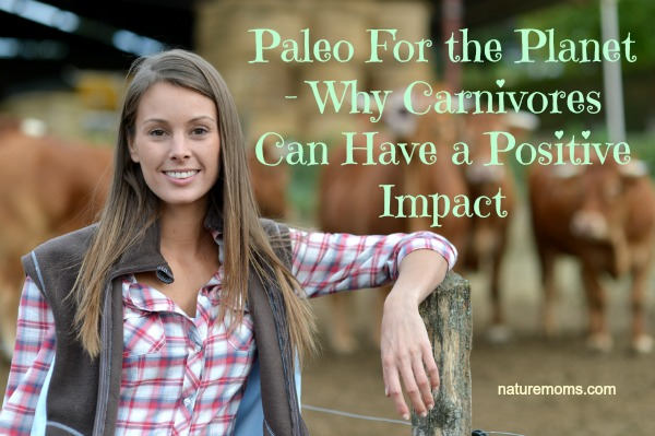 Paleo For the Planet – Why Carnivores Can Have a Positive Impact