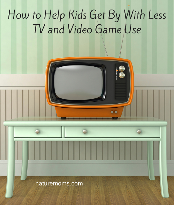 How to Help Kids Get By With Less TV and Video Game Use - naturemoms.com