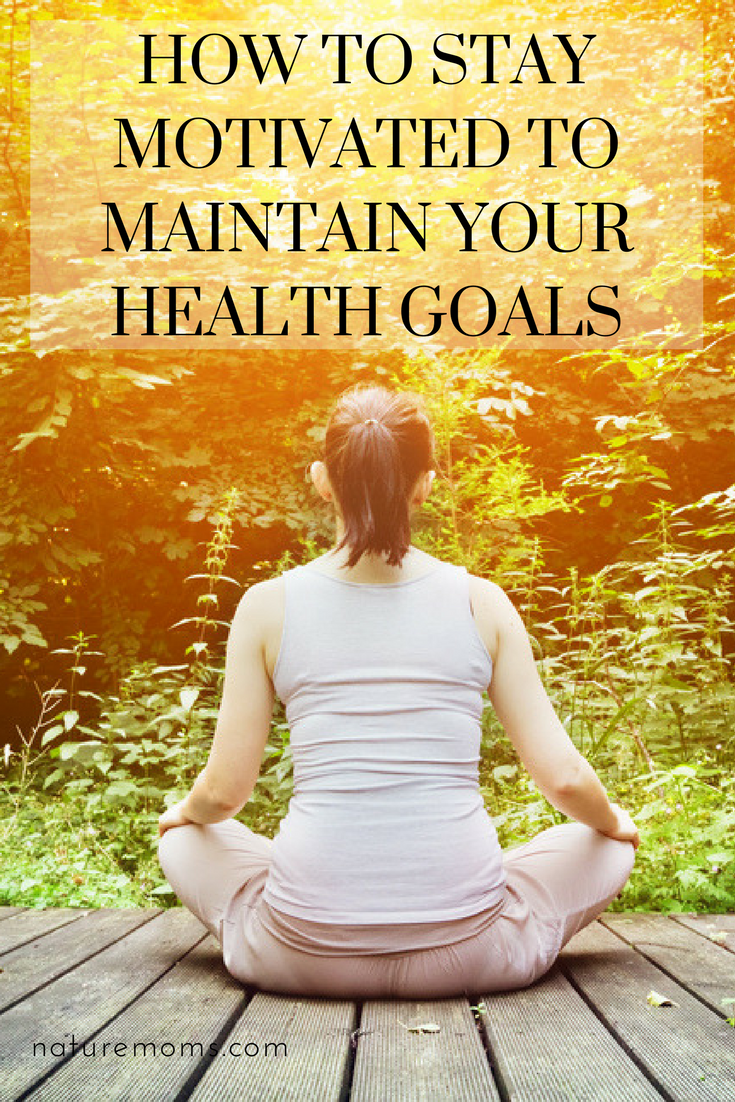 How to Stay Motivated to Maintain Your Health Goals