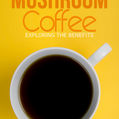 The Benefits of Mushroom Coffee