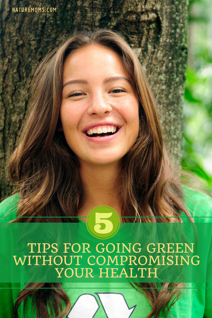 Five Tips for Going Green Without Compromising Your Health - Go Green for Health